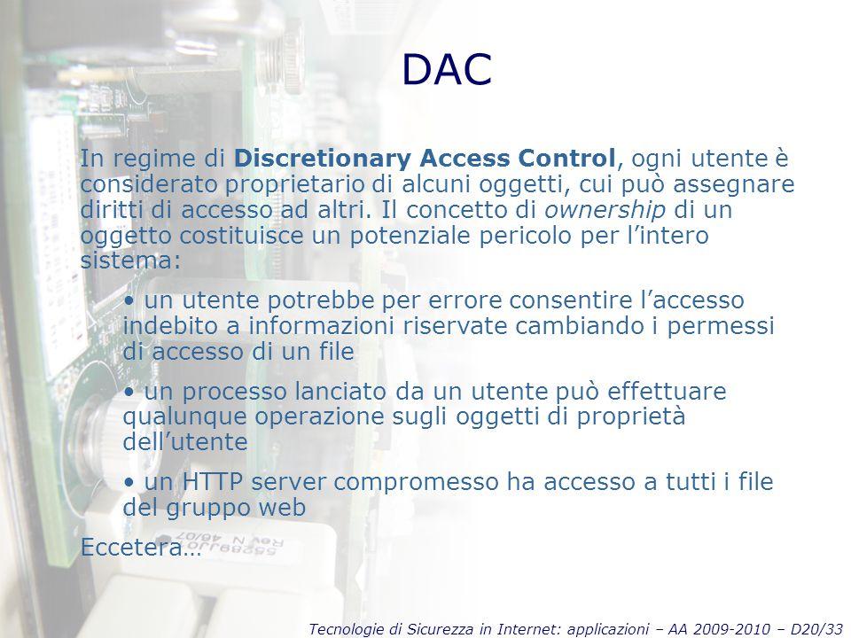 Tecnologie di Sicurezza in Internet: applicazioni – AA 2009-2010 – D20/33 DAC In regime di Discretionary Access Control, ogni utente è considerato proprietario di alcuni oggetti, cui può assegnare diritti di accesso ad altri.