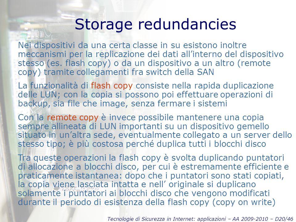 Tecnologie di Sicurezza in Internet: applicazioni – AA 2009-2010 – D20/46 Storage redundancies Nei dispositivi da una certa classe in su esistono inoltre meccanismi per la replicazione dei dati all'interno del dispositivo stesso (es.