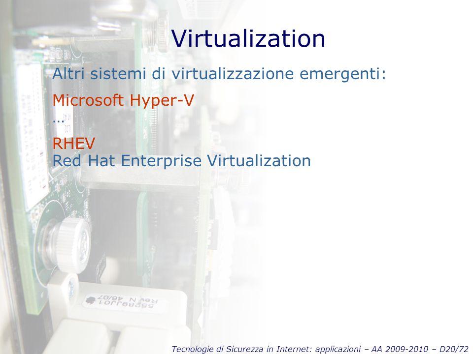 Tecnologie di Sicurezza in Internet: applicazioni – AA 2009-2010 – D20/72 Virtualization Altri sistemi di virtualizzazione emergenti: Microsoft Hyper-V … RHEV Red Hat Enterprise Virtualization