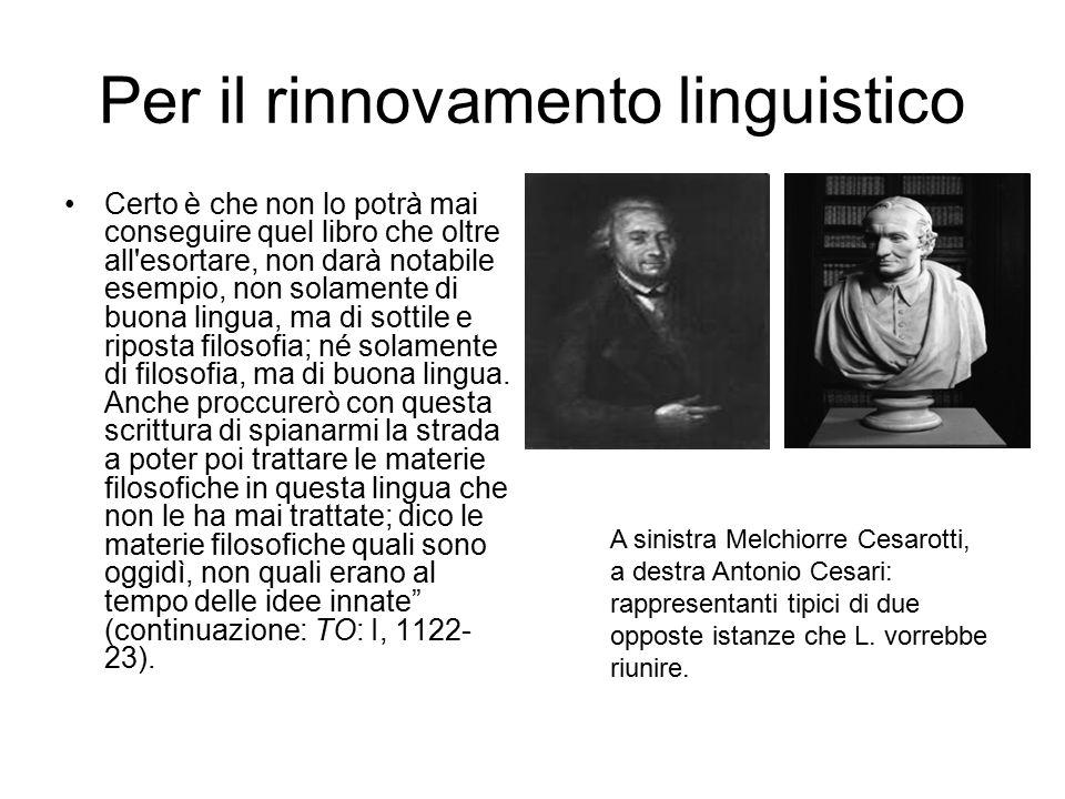 Per il rinnovamento linguistico Certo è che non lo potrà mai conseguire quel libro che oltre all esortare, non darà notabile esempio, non solamente di buona lingua, ma di sottile e riposta filosofia; né solamente di filosofia, ma di buona lingua.