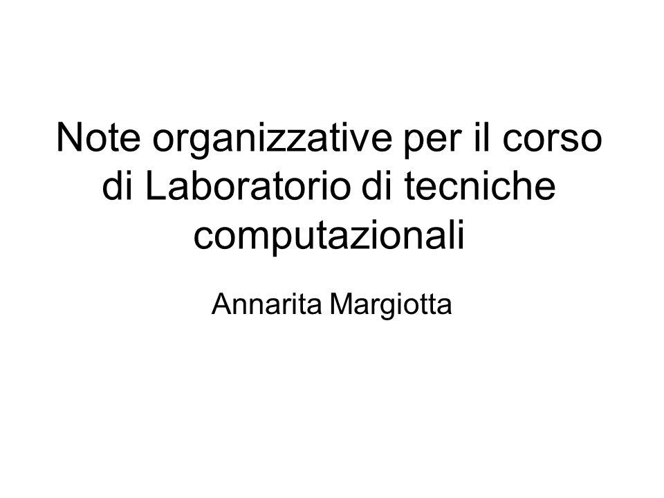 Note organizzative per il corso di Laboratorio di tecniche computazionali Annarita Margiotta