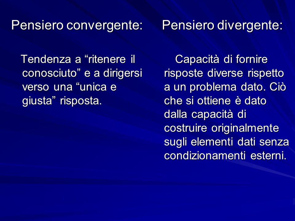 """Pensiero convergente: Tendenza a """"ritenere il conosciuto"""" e a dirigersi verso una """"unica e giusta"""" risposta. Tendenza a """"ritenere il conosciuto"""" e a d"""
