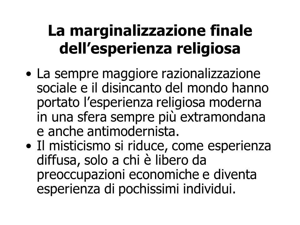 La marginalizzazione finale dell'esperienza religiosa La sempre maggiore razionalizzazione sociale e il disincanto del mondo hanno portato l'esperienz
