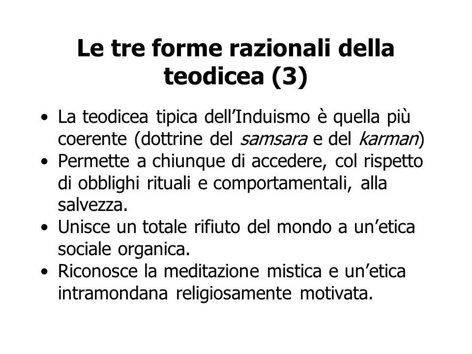 Le tre forme razionali della teodicea (3) La teodicea tipica dell'Induismo è quella più coerente (dottrine del samsara e del karman) Permette a chiunq