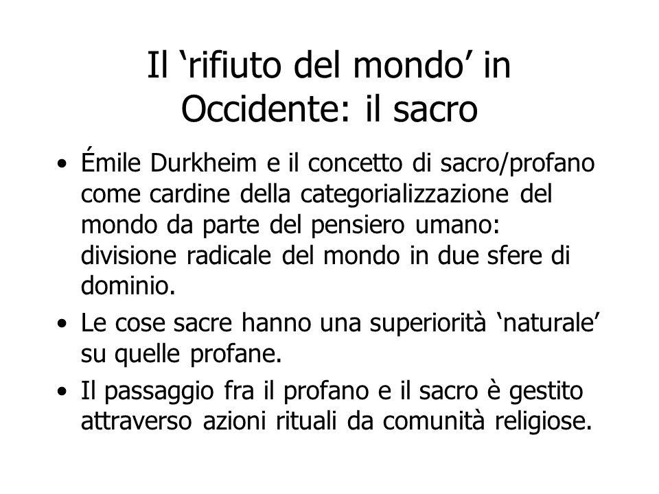 Il 'rifiuto del mondo' in Occidente: il sacro Émile Durkheim e il concetto di sacro/profano come cardine della categorializzazione del mondo da parte