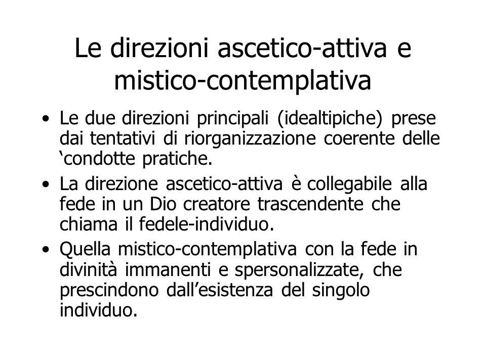Le direzioni ascetico-attiva e mistico-contemplativa Le due direzioni principali (idealtipiche) prese dai tentativi di riorganizzazione coerente delle