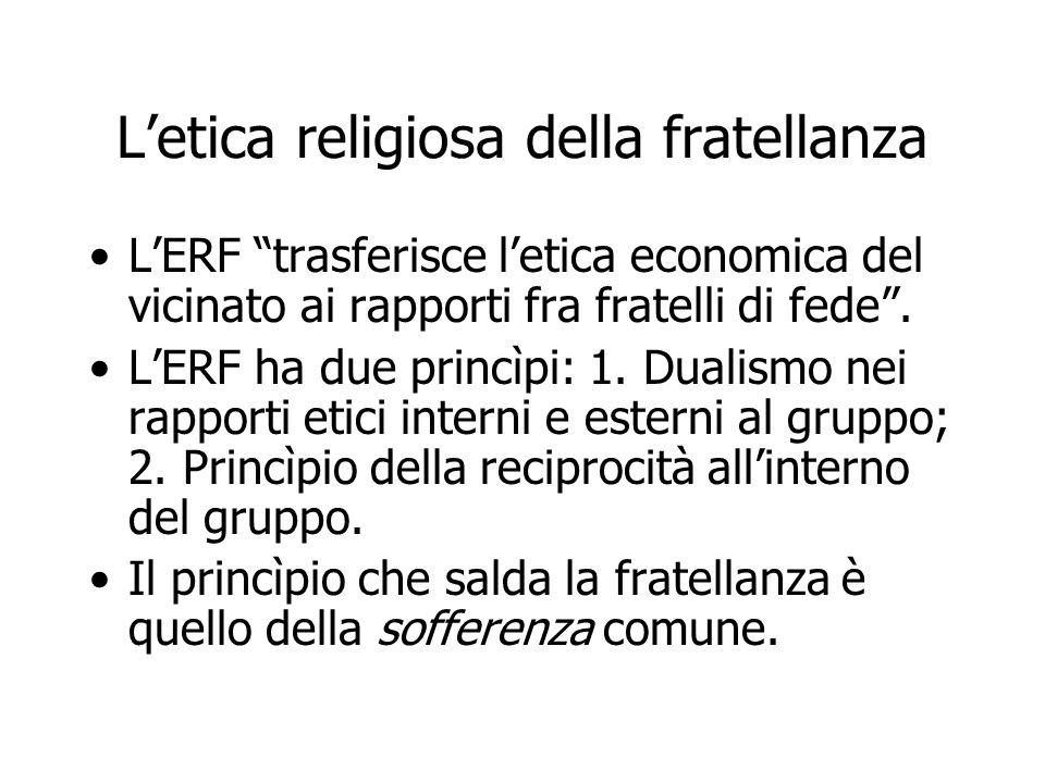 """L'etica religiosa della fratellanza L'ERF """"trasferisce l'etica economica del vicinato ai rapporti fra fratelli di fede"""". L'ERF ha due princìpi: 1. Dua"""