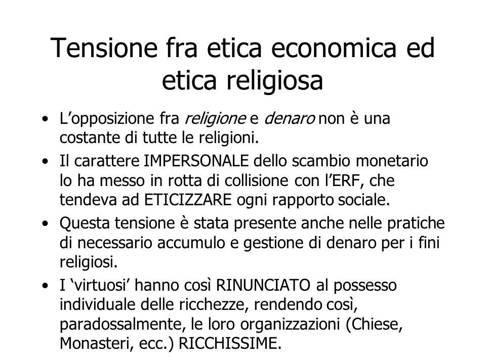 Tensione fra etica economica ed etica religiosa L'opposizione fra religione e denaro non è una costante di tutte le religioni. Il carattere IMPERSONAL