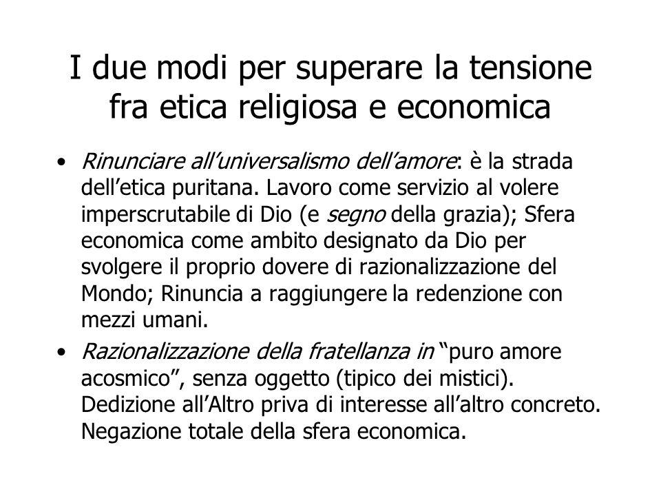 I due modi per superare la tensione fra etica religiosa e economica Rinunciare all'universalismo dell'amore: è la strada dell'etica puritana. Lavoro c