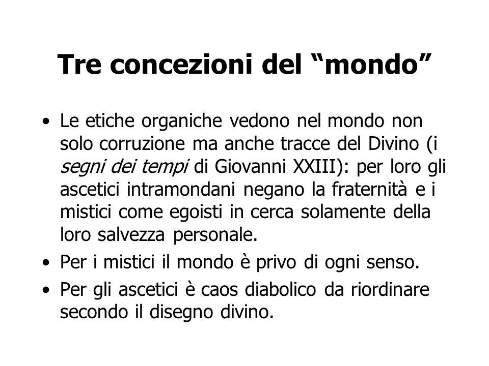 """Tre concezioni del """"mondo"""" Le etiche organiche vedono nel mondo non solo corruzione ma anche tracce del Divino (i segni dei tempi di Giovanni XXIII):"""