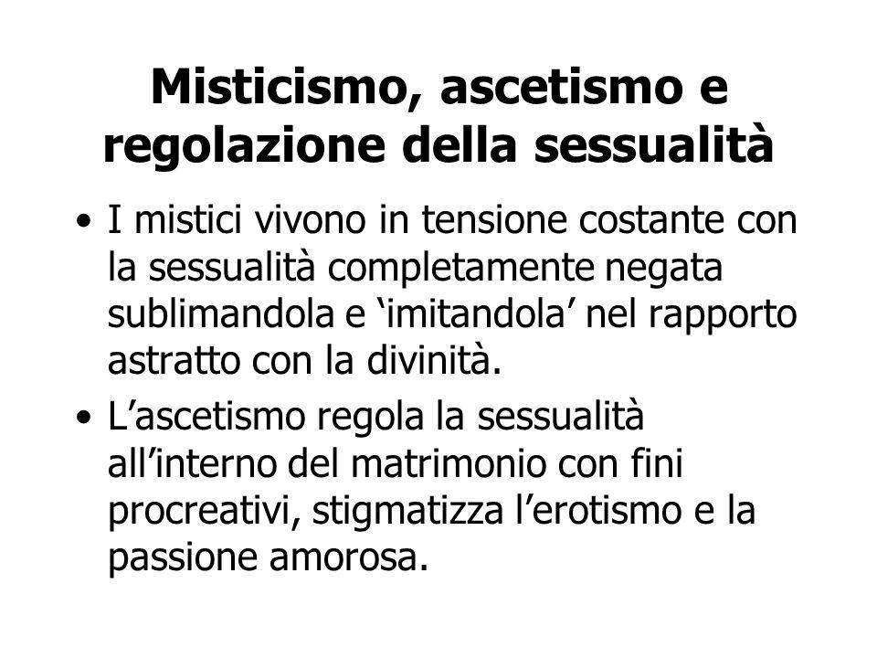 Misticismo, ascetismo e regolazione della sessualità I mistici vivono in tensione costante con la sessualità completamente negata sublimandola e 'imit