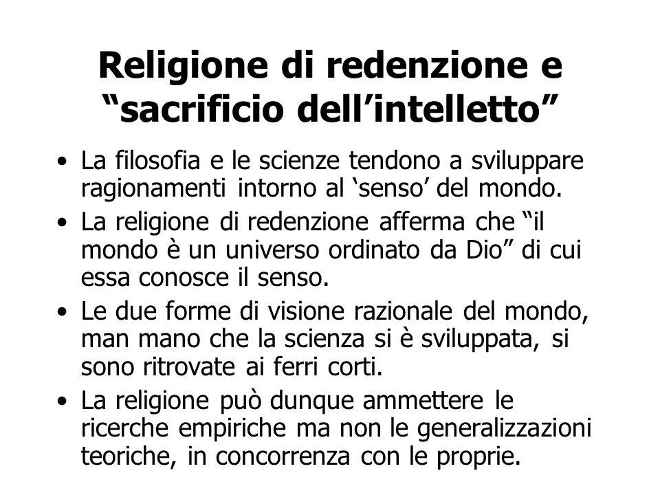 """Religione di redenzione e """"sacrificio dell'intelletto"""" La filosofia e le scienze tendono a sviluppare ragionamenti intorno al 'senso' del mondo. La re"""