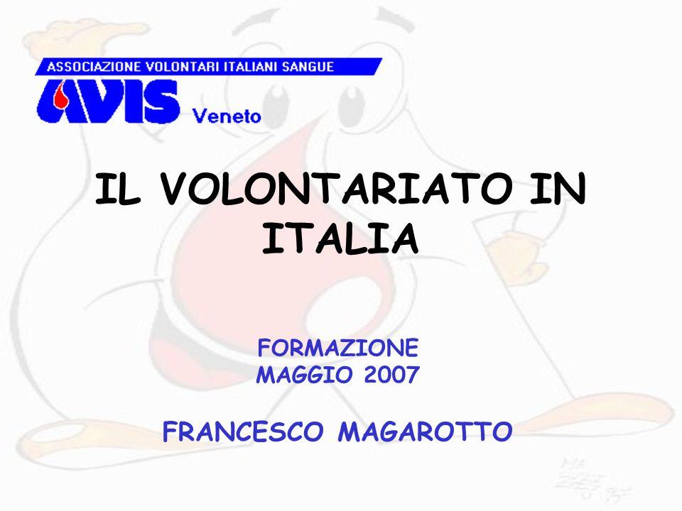 IL VOLONTARIATO IN ITALIA FORMAZIONE MAGGIO 2007 FRANCESCO MAGAROTTO