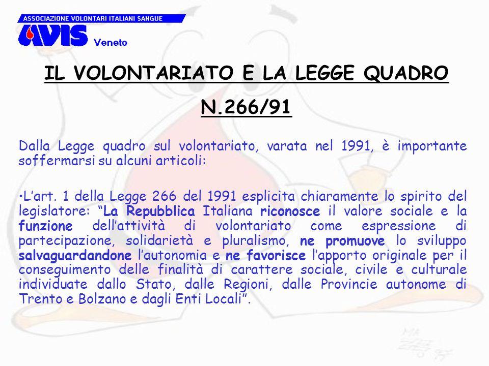 Dalla Legge quadro sul volontariato, varata nel 1991, è importante soffermarsi su alcuni articoli: L'art. 1 della Legge 266 del 1991 esplicita chiaram