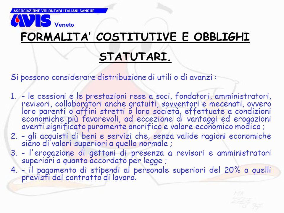 Si possono considerare distribuzione di utili o di avanzi : 1.- le cessioni e le prestazioni rese a soci, fondatori, amministratori, revisori, collabo