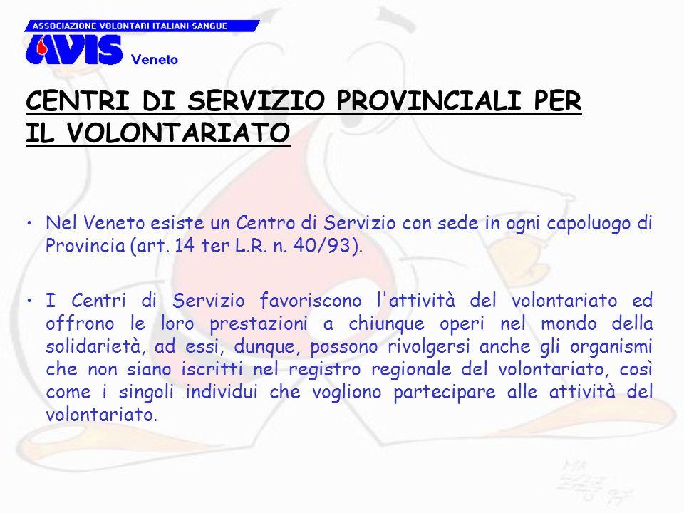 Nel Veneto esiste un Centro di Servizio con sede in ogni capoluogo di Provincia (art. 14 ter L.R. n. 40/93). I Centri di Servizio favoriscono l'attivi
