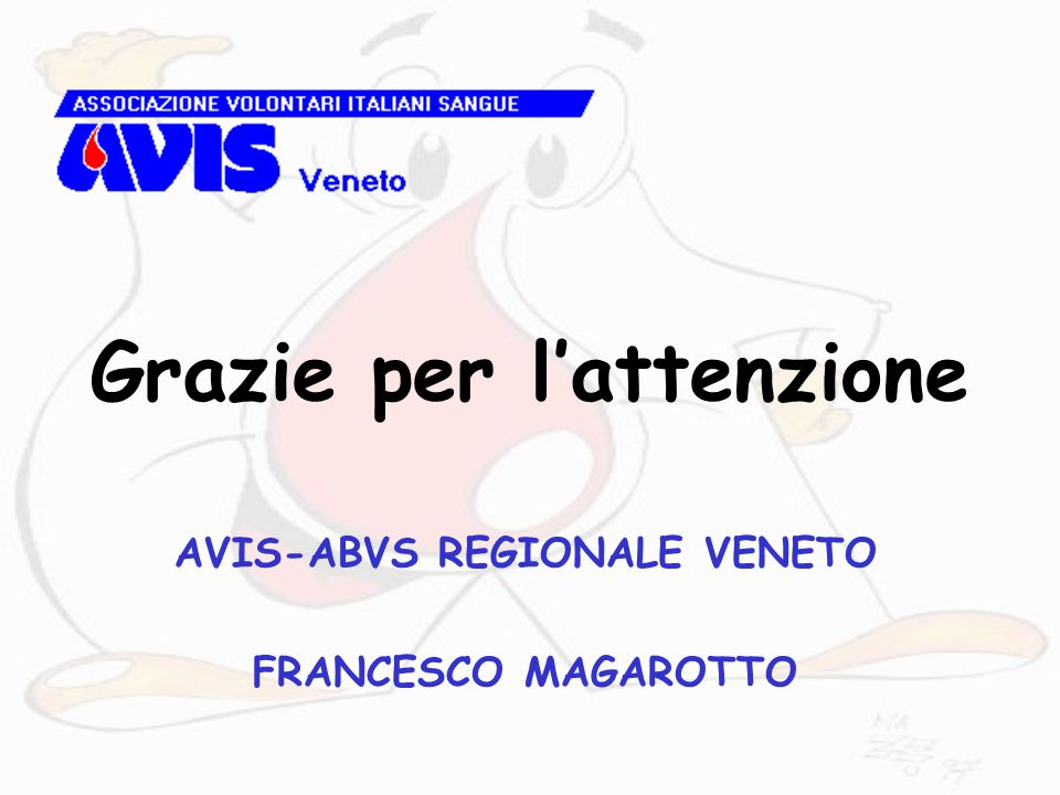 Grazie per l'attenzione AVIS-ABVS REGIONALE VENETO FRANCESCO MAGAROTTO