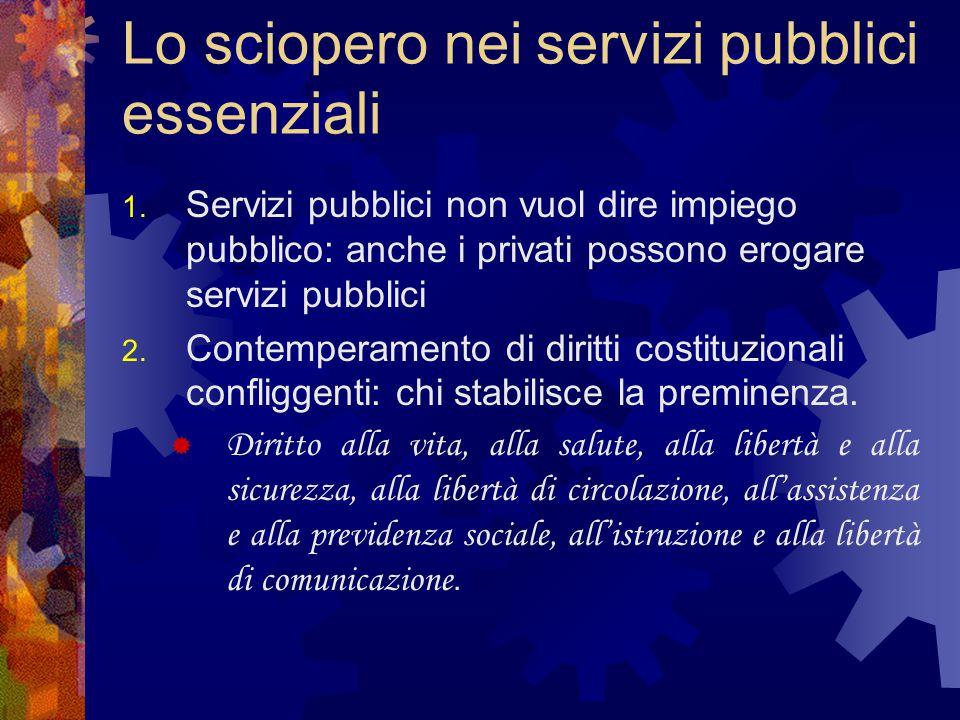 Lo sciopero nei servizi pubblici essenziali 1. Servizi pubblici non vuol dire impiego pubblico: anche i privati possono erogare servizi pubblici 2. Co