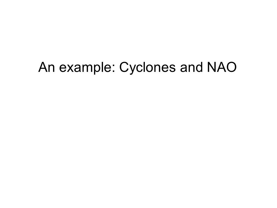 An example: Cyclones and NAO