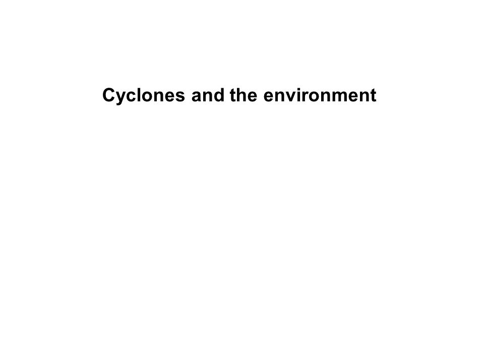 Cyclones and the environment
