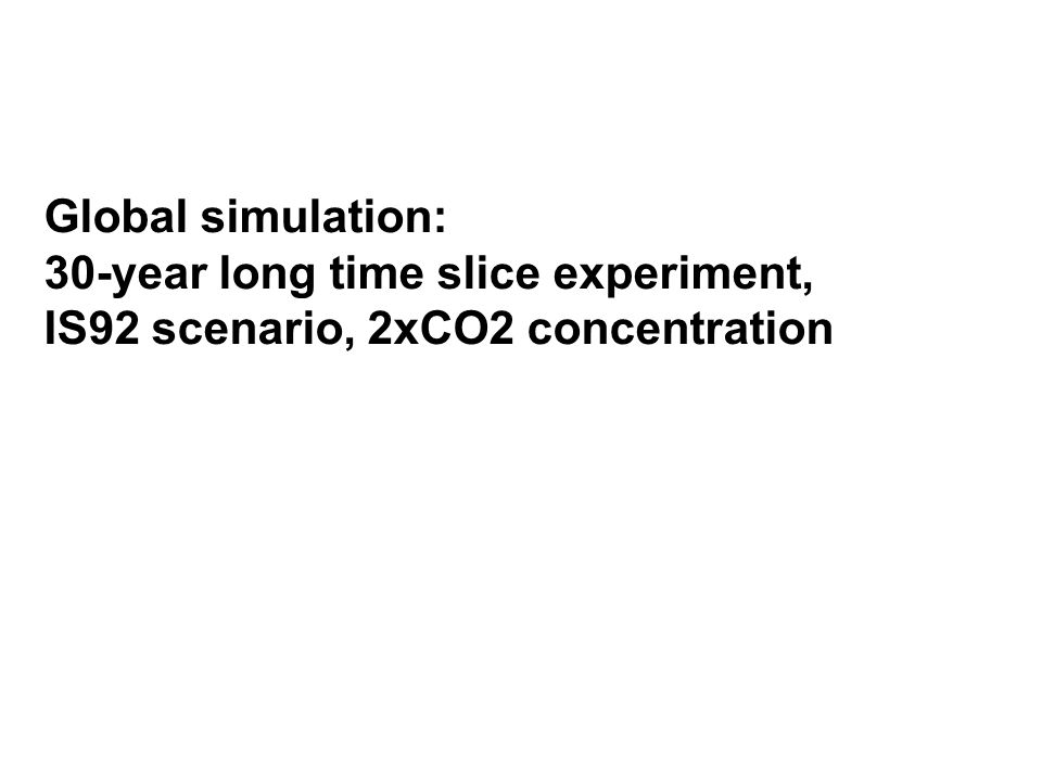 Global simulation: 30-year long time slice experiment, IS92 scenario, 2xCO2 concentration