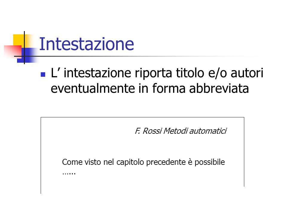 Intestazione L' intestazione riporta titolo e/o autori eventualmente in forma abbreviata F. Rossi Metodi automatici Come visto nel capitolo precedente