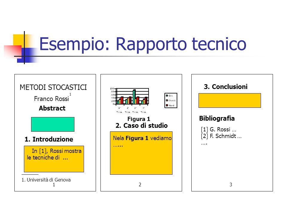 Esempio: Rapporto tecnico 123 1. Introduzione 2. Caso di studio Abstract 3. Conclusioni Bibliografia [1] G. Rossi … [2] F. Schmidt … …. In [1], Rossi