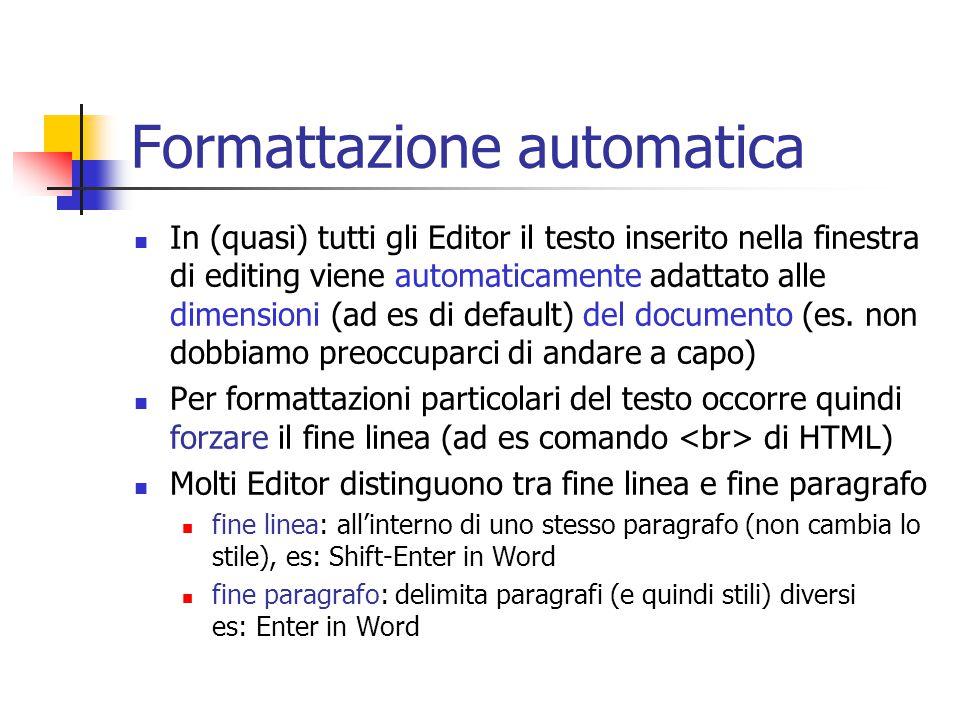 Formattazione automatica In (quasi) tutti gli Editor il testo inserito nella finestra di editing viene automaticamente adattato alle dimensioni (ad es