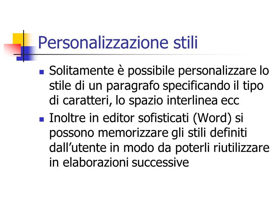 Personalizzazione stili Solitamente è possibile personalizzare lo stile di un paragrafo specificando il tipo di caratteri, lo spazio interlinea ecc In