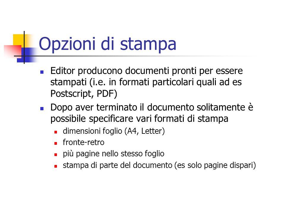 Opzioni di stampa Editor producono documenti pronti per essere stampati (i.e. in formati particolari quali ad es Postscript, PDF) Dopo aver terminato