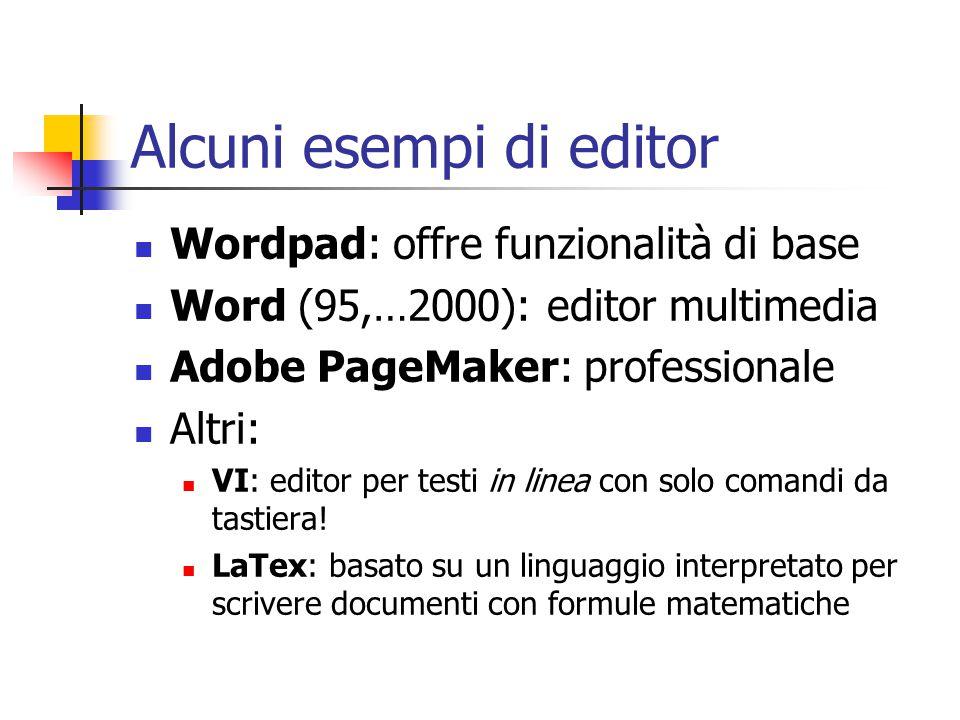 Alcuni esempi di editor Wordpad: offre funzionalità di base Word (95,…2000): editor multimedia Adobe PageMaker: professionale Altri: VI: editor per te