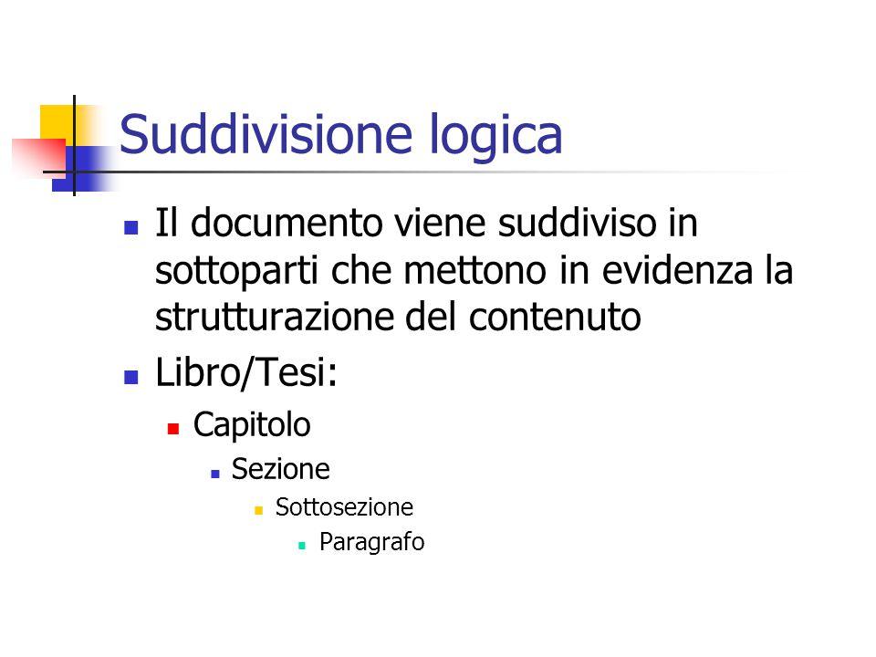 Suddivisione logica Il documento viene suddiviso in sottoparti che mettono in evidenza la strutturazione del contenuto Libro/Tesi: Capitolo Sezione So