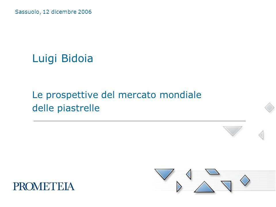 Luigi Bidoia Le prospettive del mercato mondiale delle piastrelle Sassuolo, 12 dicembre 2006