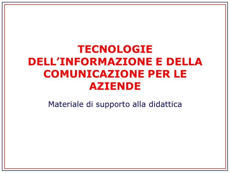 TECNOLOGIE DELL'INFORMAZIONE E DELLA COMUNICAZIONE PER LE AZIENDE Materiale di supporto alla didattica