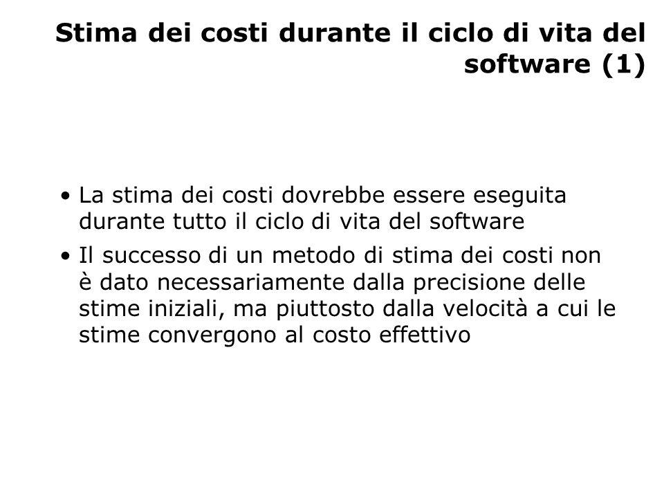 Stima dei costi durante il ciclo di vita del software (1) La stima dei costi dovrebbe essere eseguita durante tutto il ciclo di vita del software Il successo di un metodo di stima dei costi non è dato necessariamente dalla precisione delle stime iniziali, ma piuttosto dalla velocità a cui le stime convergono al costo effettivo