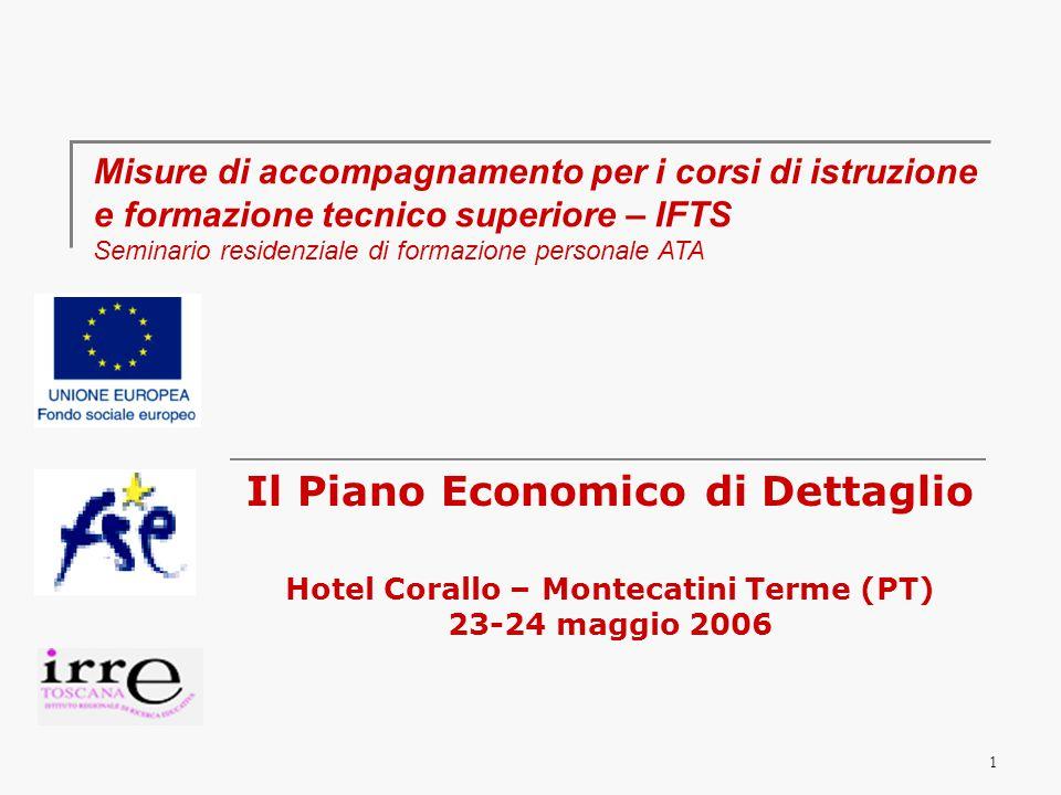 1 Il Piano Economico di Dettaglio Hotel Corallo – Montecatini Terme (PT) 23-24 maggio 2006 Misure di accompagnamento per i corsi di istruzionee formazione tecnico superiore – IFTSSeminario residenziale di formazione personale ATA