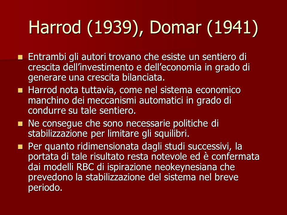 Harrod (1939), Domar (1941) Entrambi gli autori trovano che esiste un sentiero di crescita dell'investimento e dell'economia in grado di generare una crescita bilanciata.