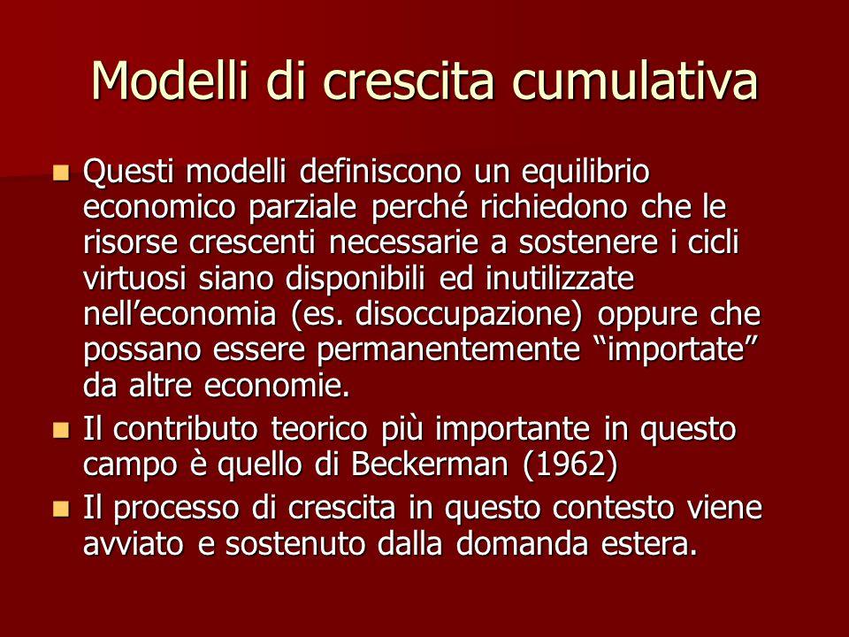Modelli di crescita cumulativa Questi modelli definiscono un equilibrio economico parziale perché richiedono che le risorse crescenti necessarie a sostenere i cicli virtuosi siano disponibili ed inutilizzate nell'economia (es.