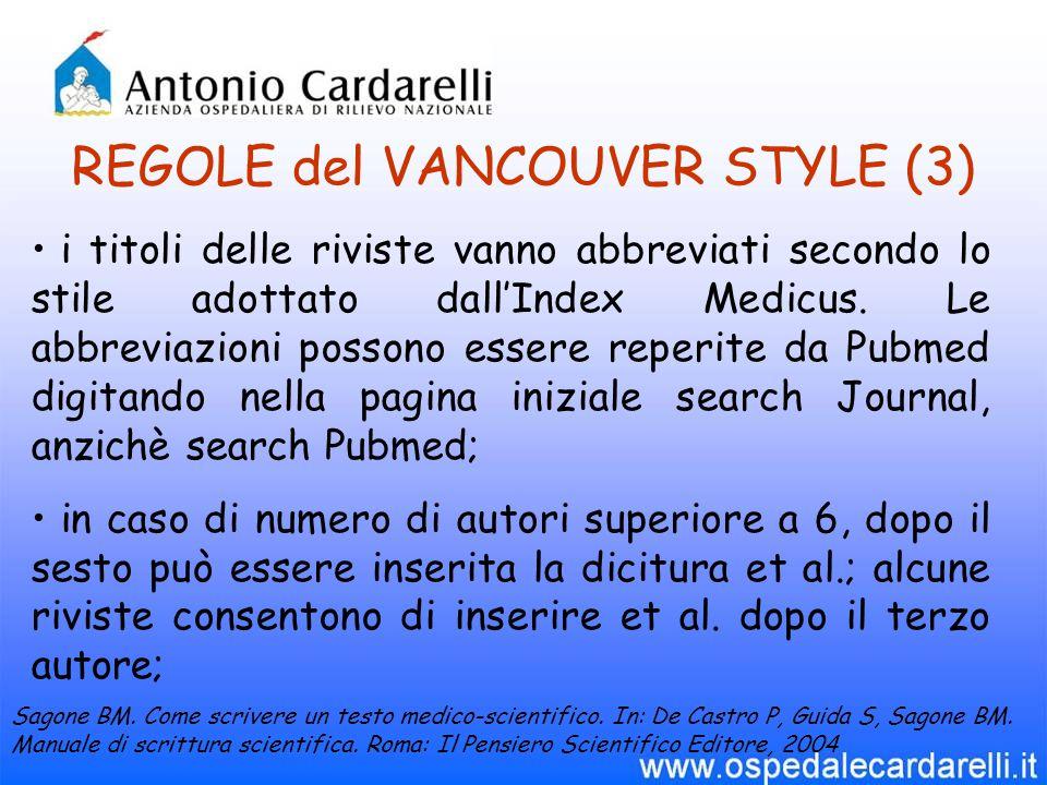 REGOLE del VANCOUVER STYLE (3) i titoli delle riviste vanno abbreviati secondo lo stile adottato dall'Index Medicus. Le abbreviazioni possono essere r