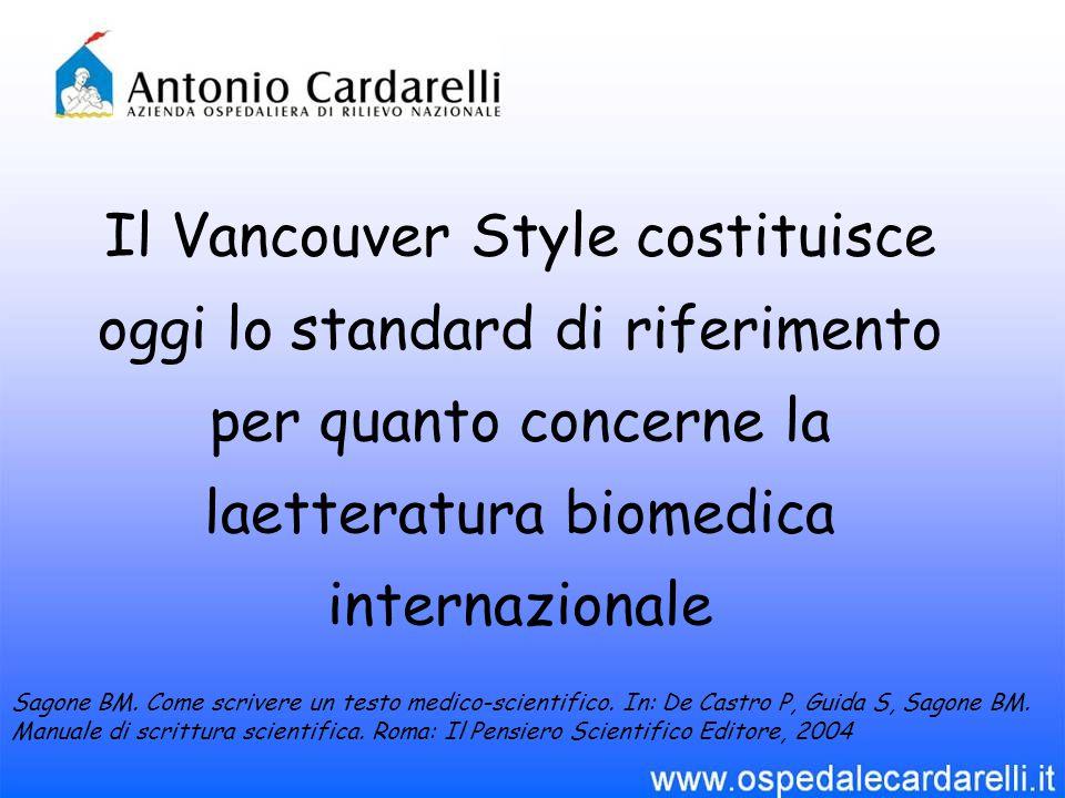 Il Vancouver Style costituisce oggi lo standard di riferimento per quanto concerne la laetteratura biomedica internazionale Sagone BM. Come scrivere u