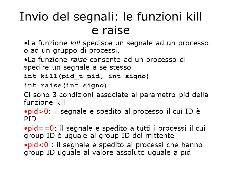 Invio del segnali: le funzioni kill e raise La funzione kill spedisce un segnale ad un processo o ad un gruppo di processi.