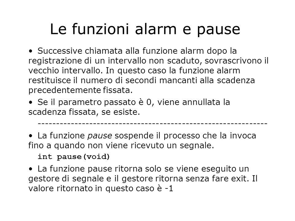 Le funzioni alarm e pause Successive chiamata alla funzione alarm dopo la registrazione di un intervallo non scaduto, sovrascrivono il vecchio intervallo.