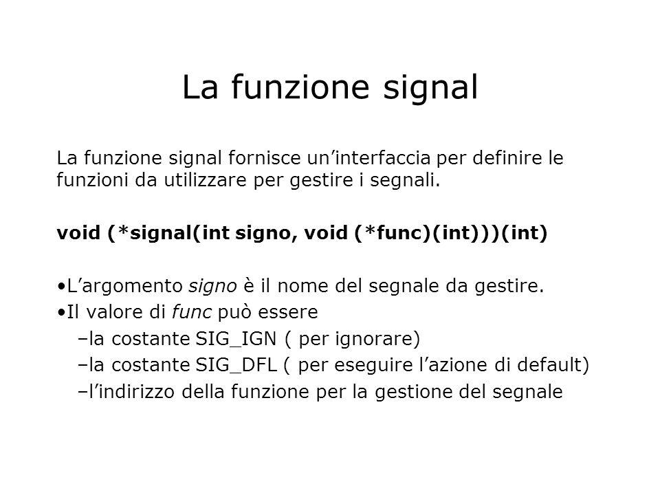 La funzione signal La funzione signal fornisce un'interfaccia per definire le funzioni da utilizzare per gestire i segnali.