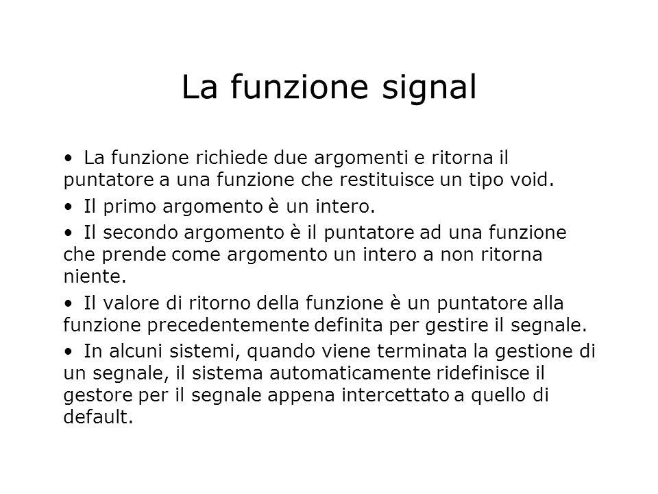 La funzione signal La funzione richiede due argomenti e ritorna il puntatore a una funzione che restituisce un tipo void.