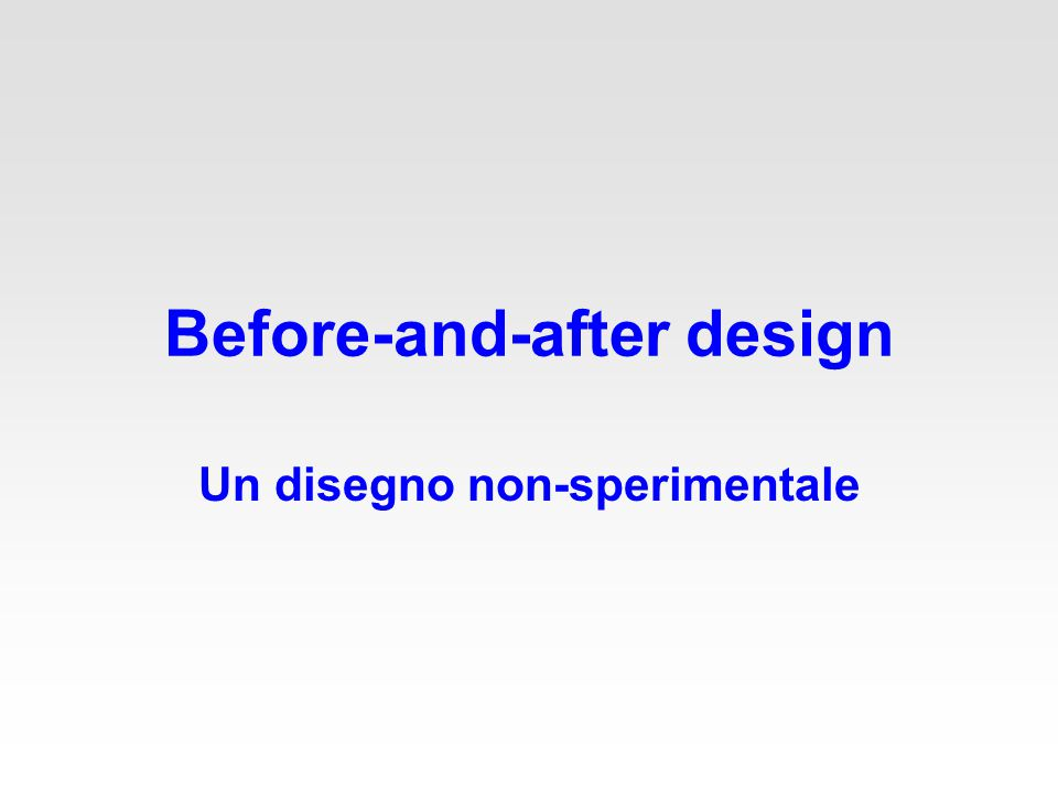 Before-and-after design Un disegno non-sperimentale