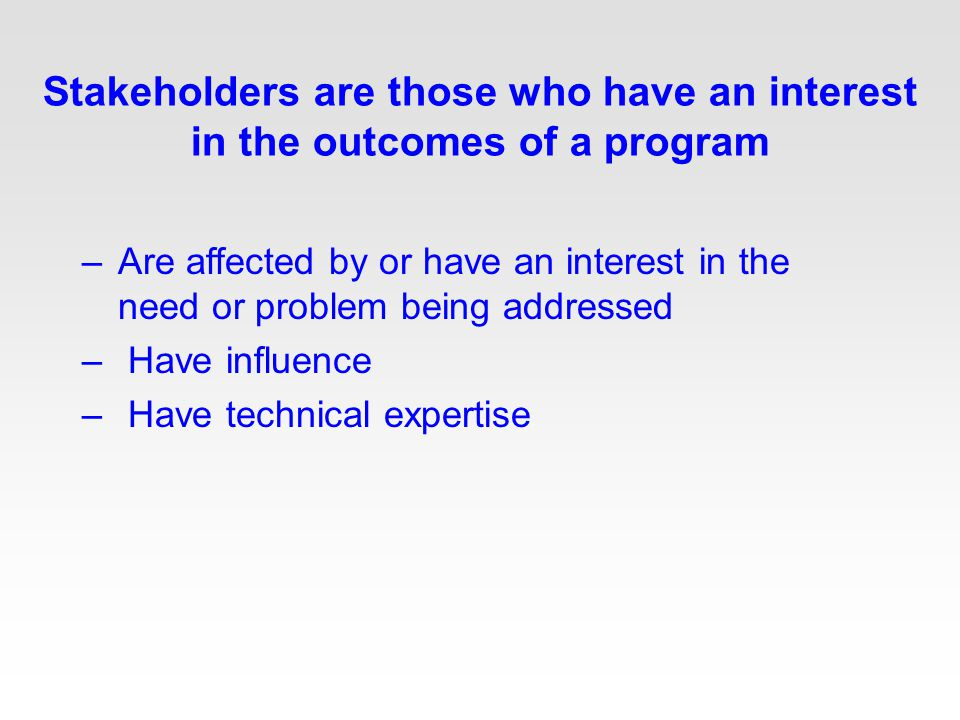 How can stakeholder group be helpful? It can offer: –Support –Creativity –Energy –Credibility