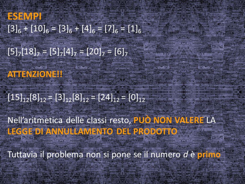 ESEMPI [3] 6 + [10] 6 = [3] 6 + [4] 6 = [7] 6 = [1] 6 [5] 7 [18] 7 = [5] 7 [4] 7 = [20] 7 = [6] 7 ATTENZIONE!! [15] 12 [8] 12 = [3] 12 [8] 12 = [24] 1