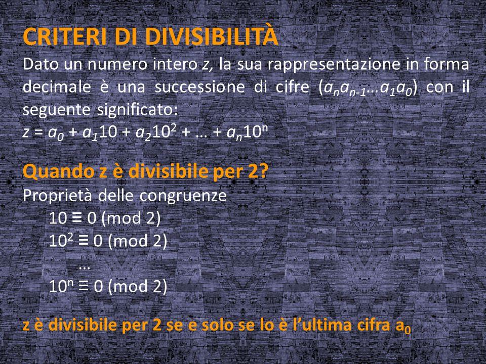 CRITERI DI DIVISIBILITÀ Dato un numero intero z, la sua rappresentazione in forma decimale è una successione di cifre (a n a n-1 …a 1 a 0 ) con il seg