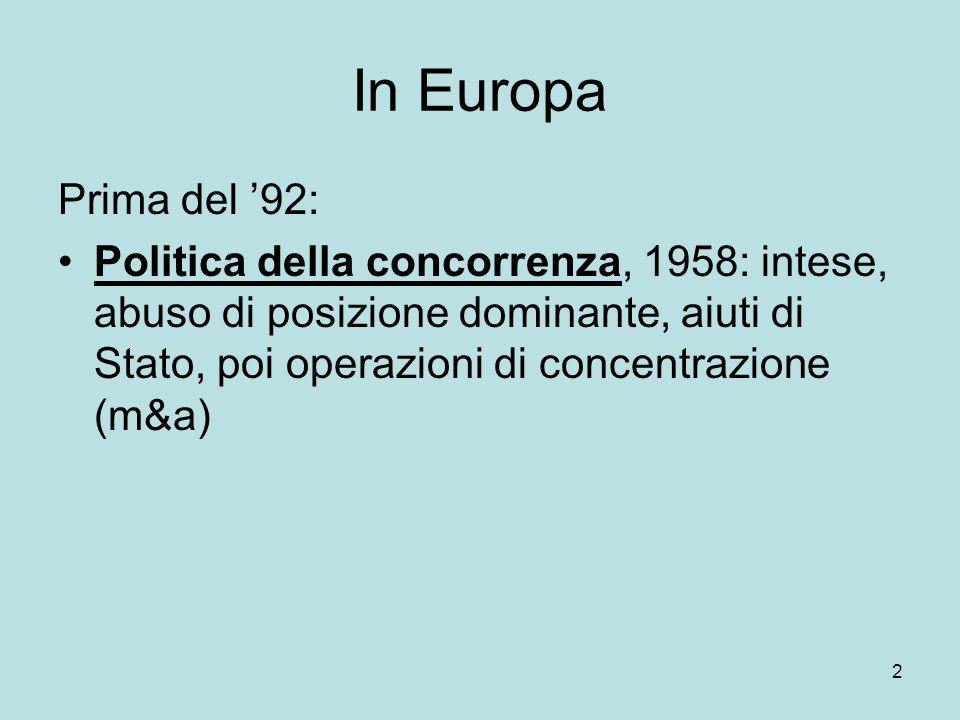 2 In Europa Prima del '92: Politica della concorrenza, 1958: intese, abuso di posizione dominante, aiuti di Stato, poi operazioni di concentrazione (m