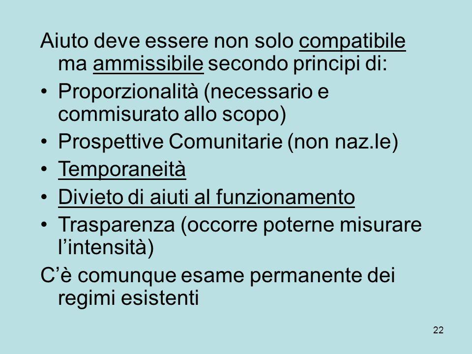 22 Aiuto deve essere non solo compatibile ma ammissibile secondo principi di: Proporzionalità (necessario e commisurato allo scopo) Prospettive Comuni